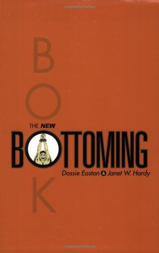 The New Bottoming Book by Dossie Easton & Janet W. Hardy